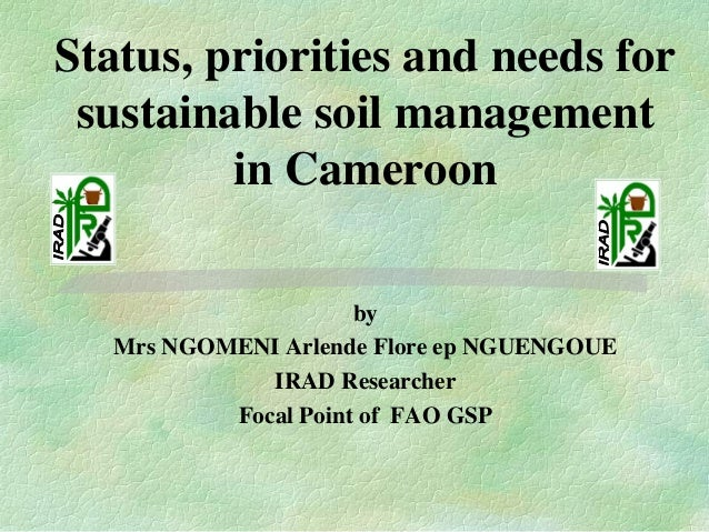 Status, priorities and needs for sustainable soil management in Cameroon by Mrs NGOMENI Arlende Flore ep NGUENGOUE IRAD Re...