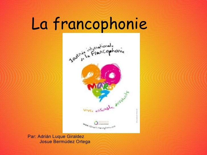 La francophonie Par: Adrián Luque Giraldez   Josue Bermúdez Ortega