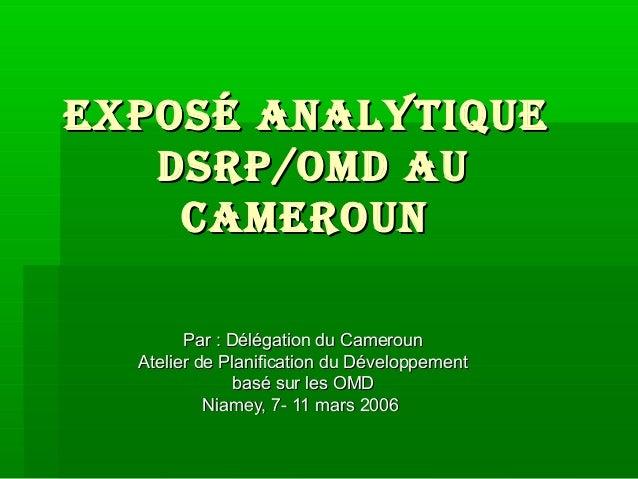 exposéexposé analytiqueanalytique DsRp/oMD auDsRp/oMD au CaMeRounCaMeRoun Par : Délégation du CamerounPar : Délégation du ...