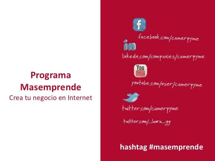 Programa   MasemprendeCrea tu negocio en Internet                              hashtag #masemprende