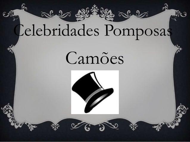 Celebridades PomposasCamões