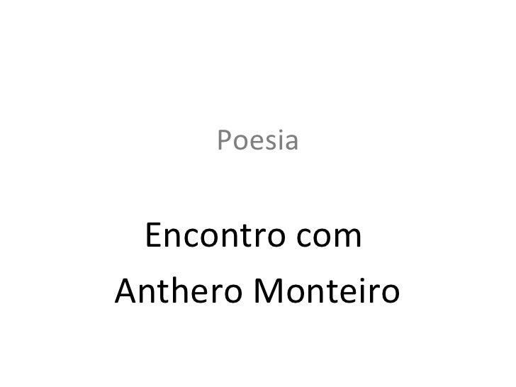 Poesia Encontro com  Anthero Monteiro