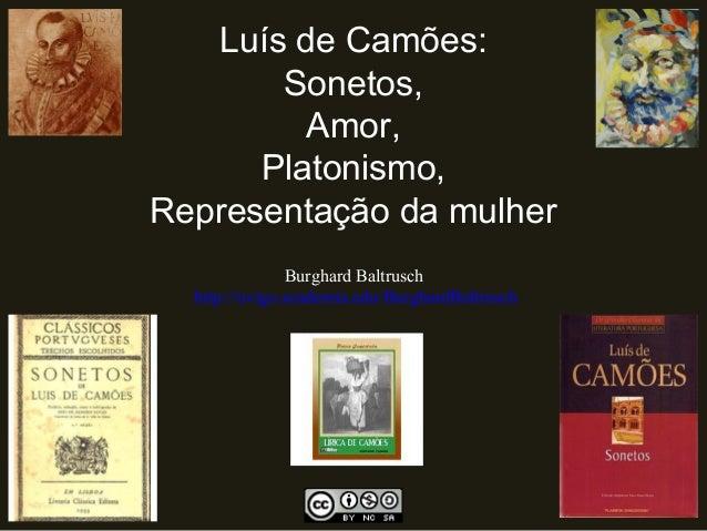 Luís de Camões: Sonetos, Amor, Platonismo, Representação da mulher Burghard Baltrusch http://uvigo.academia.edu/BurghardBa...