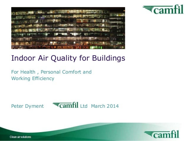 Indoor Air Quality for Buildings For Health , Personal Comfort and Working Efficiency  Peter Dyment  Ltd March 2014