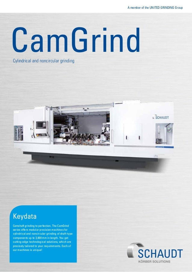 A member of the United Grinding Group CamGrindCylindrical and noncircular grinding Keydata Camshaft grinding to perfection...