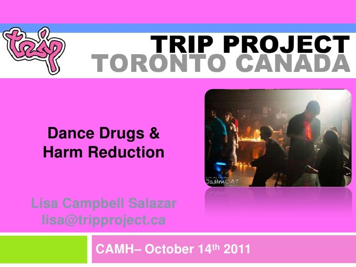 Dance Drugs & Harm ReductionLisa Campbell Salazarlisa@tripproject.ca<br />CAMH– October 14th 2011<br />