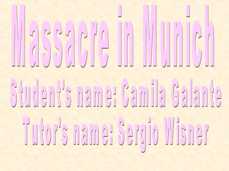 Massacre in Munich Student's name: Camila Galante Tutor's name: Sergio Wisner