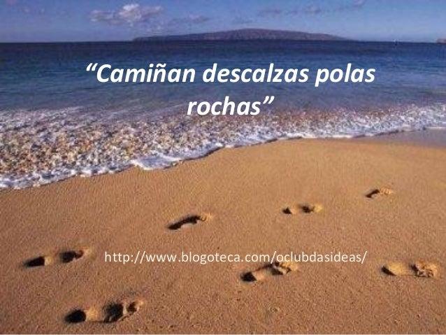 """""""Camiñan descalzas polas rochas"""" http://www.blogoteca.com/oclubdasideas/"""