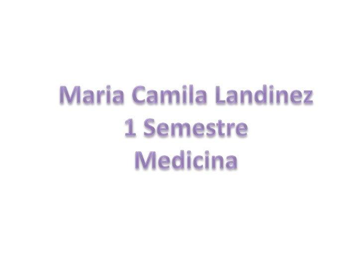 Maria Camila Landinez<br />1 Semestre<br />Medicina<br />