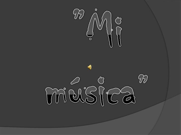 """Mi música""<br />"