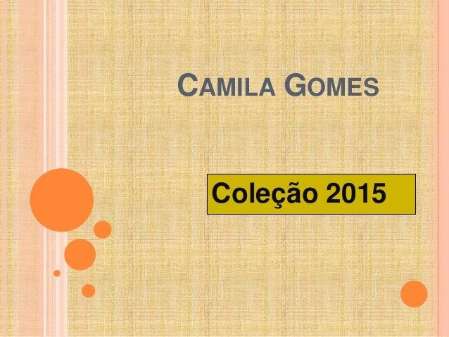 CAMILA GOMES  Coleção 2015