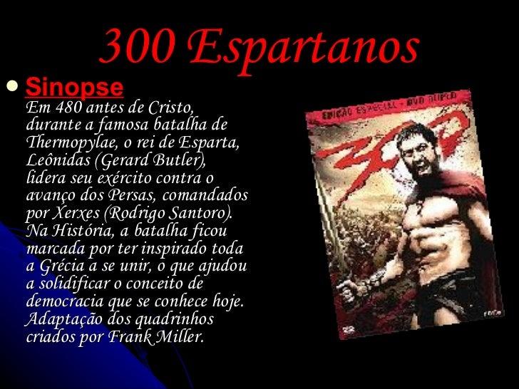 300 Espartanos   <ul><li>Sinopse Em 480 antes de Cristo, durante a famosa batalha de Thermopylae, o rei de Esparta, Leônid...