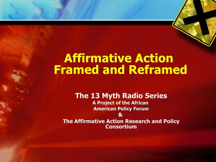 Affirmative Action  Framed and Reframed The 13 Myth Radio Series A Project of the African  American Policy Forum &  The Af...