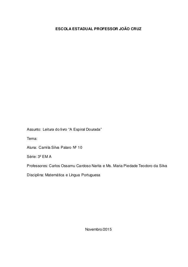 """ESCOLA ESTADUAL PROFESSOR JOÃO CRUZ Assunto: Leitura do livro """"A Espiral Dourada"""" Tema: Aluna: Camila Silva Palaro Nº 10 S..."""