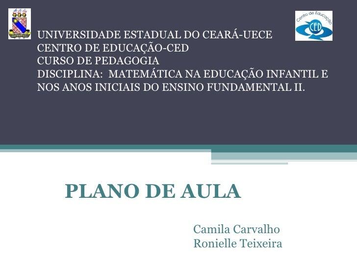 UNIVERSIDADE ESTADUAL DO CEARÁ-UECECENTRO DE EDUCAÇÃO-CEDCURSO DE PEDAGOGIADISCIPLINA: MATEMÁTICA NA EDUCAÇÃO INFANTIL ENO...