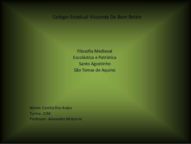 Colégio Estadual Visconde De Bom Retiro Filosofia Medieval Escolástica e Patrística Santo Agostinho São Tomas de Aquino No...