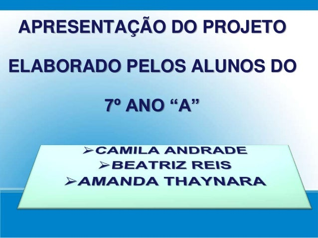 """APRESENTAÇÃO DO PROJETO ELABORADO PELOS ALUNOS DO 7º ANO """"A"""""""