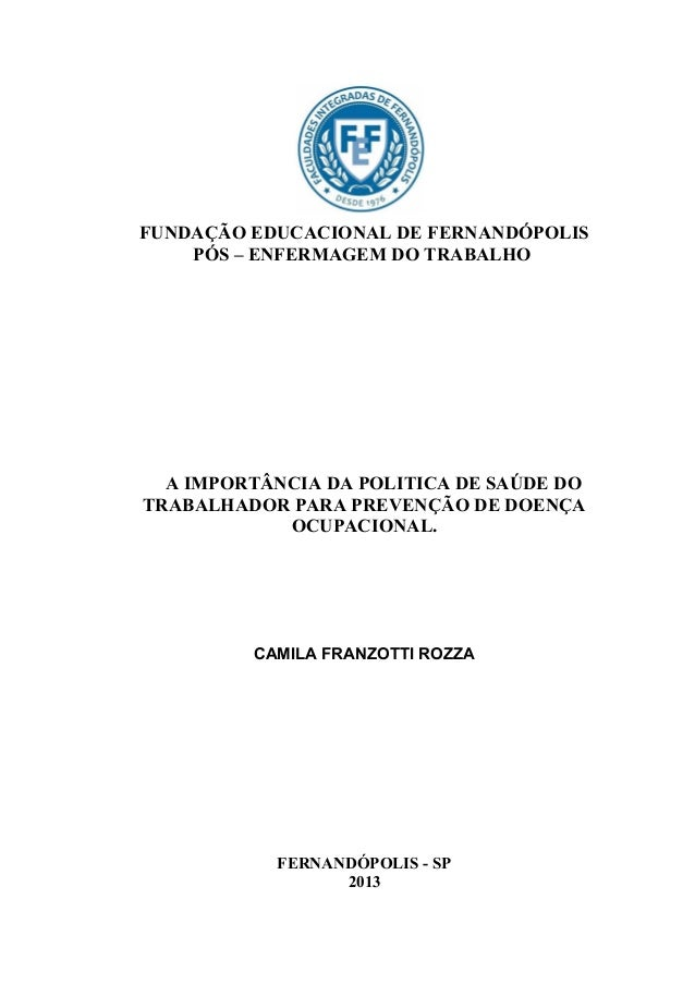 FUNDAÇÃO EDUCACIONAL DE FERNANDÓPOLISPÓS – ENFERMAGEM DO TRABALHOA IMPORTÂNCIA DA POLITICA DE SAÚDE DOTRABALHADOR PARA PRE...