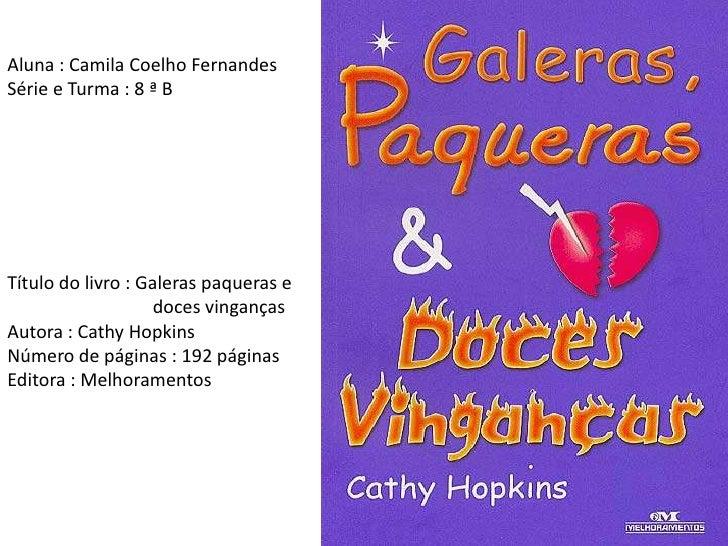 Aluna : Camila Coelho Fernandes<br />Série e Turma : 8 ª B<br />Título do livro : Galeras paqueras e<br />                ...