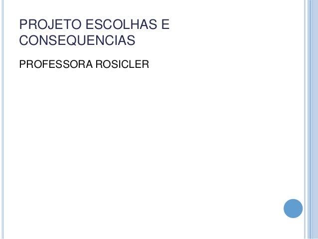 PROJETO ESCOLHAS E CONSEQUENCIAS PROFESSORA ROSICLER