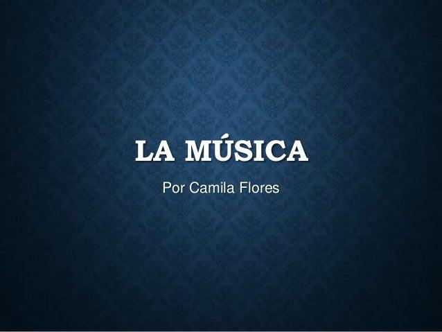 LA MÚSICA Por Camila Flores