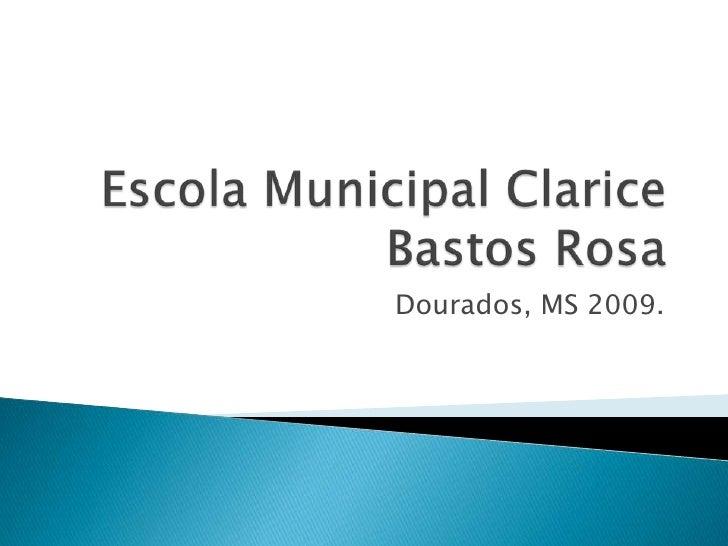Escola Municipal Clarice Bastos Rosa<br />Dourados, MS 2009.<br />