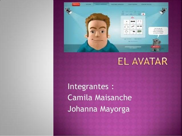 Integrantes : Camila Maisanche Johanna Mayorga