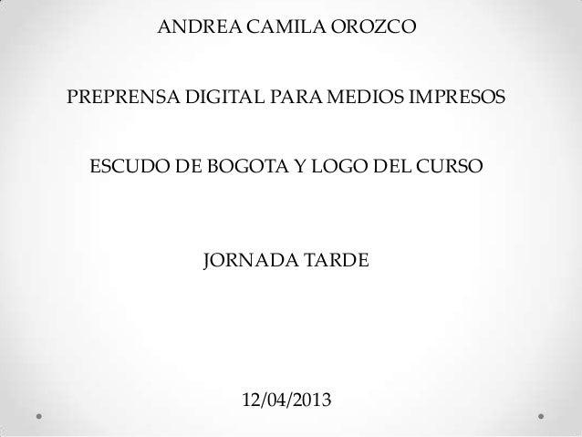 ANDREA CAMILA OROZCOPREPRENSA DIGITAL PARA MEDIOS IMPRESOS ESCUDO DE BOGOTA Y LOGO DEL CURSO           JORNADA TARDE      ...
