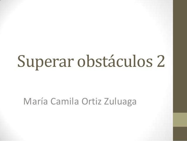 Superar obstáculos 2 María Camila Ortiz Zuluaga