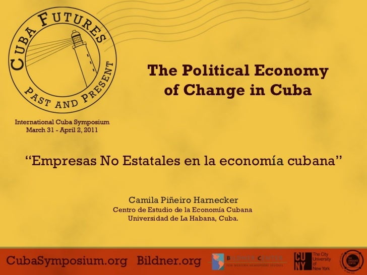"The Political Economy of Change in Cuba "" Empresas No Estatales en la econom í a  cubana"" Camila Pi ñ eiro Harnecker Centr..."