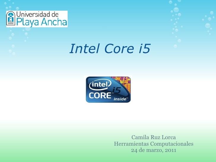 Intel Core i5 Camila Ruz Lorca Herramientas Computacionales 24 de marzo, 2011