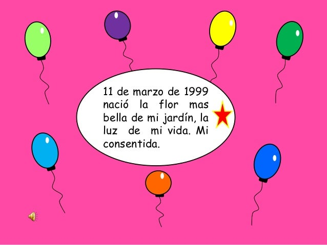 11 de marzo de 1999nació la flor masbella de mi jardín, laluz de mi vida. Miconsentida.
