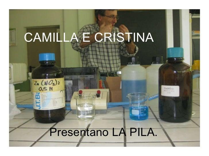 CAMILLA E CRISTINA Presentano LA PILA.