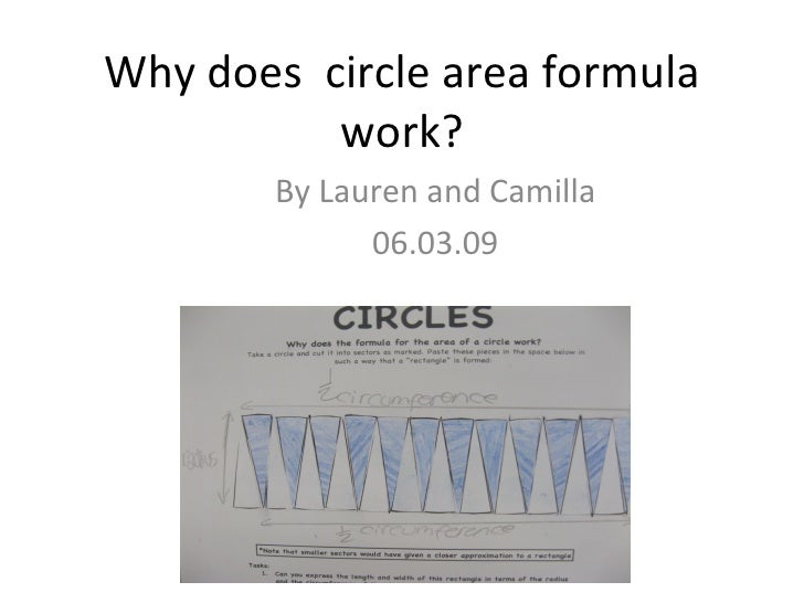 Why does  circle area formula work? By Lauren and Camilla 06.03.09