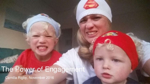 Camilla Rigby, November 2016 The Power of Engagement