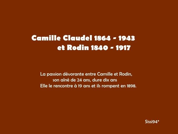 Camille Claudel 1864 - 1943  et Rodin 1840 - 1917 La passion dévorante entre Camille et Rodin, son aîné de 24 ans, dure di...