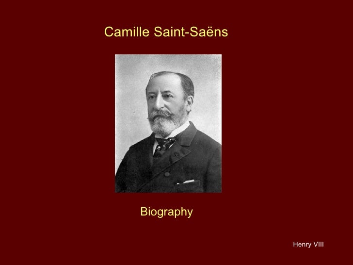 Henry VIII Camille Saint-Saëns  Biography