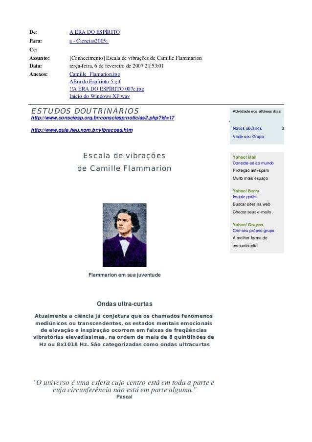 De: A ERA DO ESPÍRITO Para: a - Ciencias2005; Cc: Assunto: [Conhecimento] Escala de vibrações de Camille Flammarion Data: ...