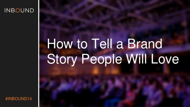#INBOUND14  How to Tell a Brand  Story People Will Love