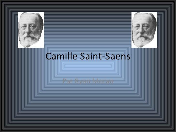 Camille Saint-Saens   Par Ryan Moran