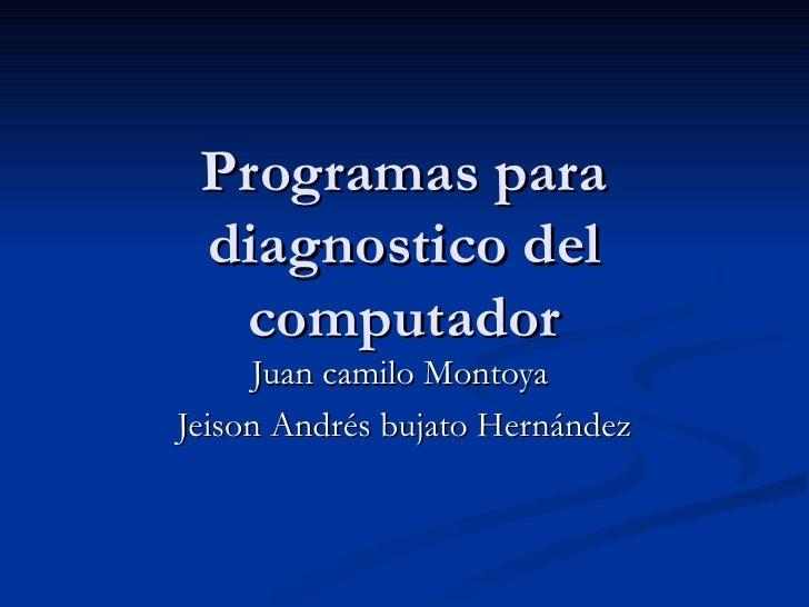Programas para diagnostico del computador Juan camilo Montoya  Jeison Andrés bujato Hernández