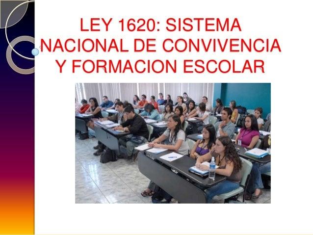LEY 1620: SISTEMANACIONAL DE CONVIVENCIA Y FORMACION ESCOLAR