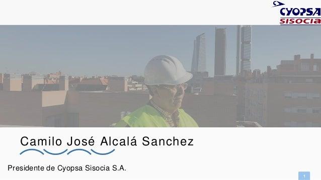 1 Presidente de Cyopsa Sisocia S.A. Camilo Jos� Alcal� Sanchez