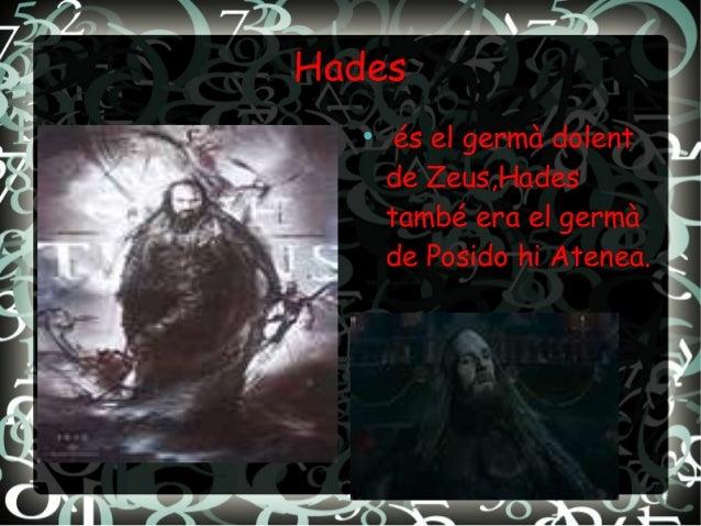 Hades ● és el germà dolent de Zeus,Hades també era el germà de Posido hi Atenea.