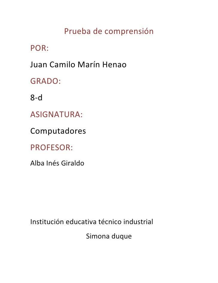 Prueba de comprensiónPOR:Juan Camilo Marín HenaoGRADO:8-dASIGNATURA:ComputadoresPROFESOR:Alba Inés GiraldoInstitución educ...