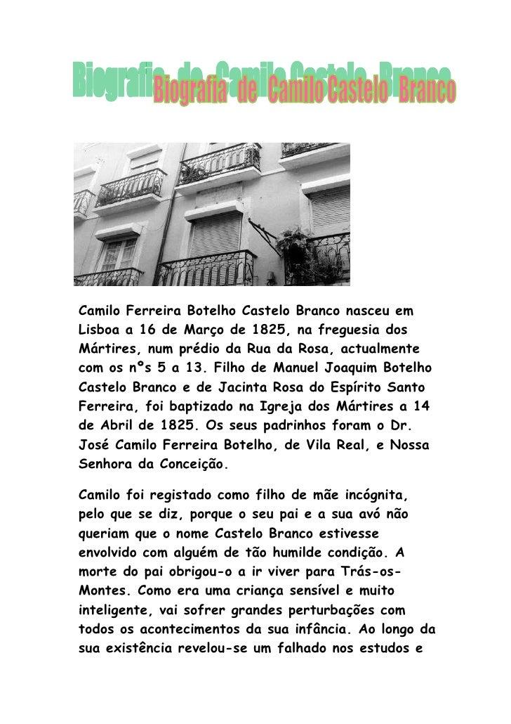 Camilo Ferreira Botelho Castelo Branco nasceu em Lisboa a 16 de Março de 1825, na freguesia dos Mártires, num prédio da Ru...