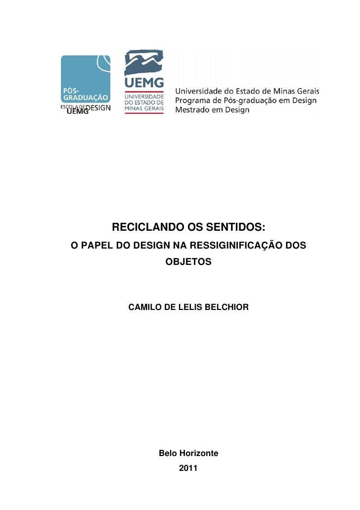 RECICLANDO OS SENTIDOS:O PAPEL DO DESIGN NA RESSIGINIFICAÇÃO DOS                 OBJETOS          CAMILO DE LELIS BELCHIOR...