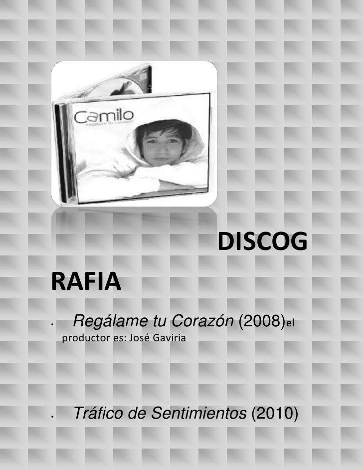 DISCOGRAFIA     Regálame tu Corazón (2008)el    productor es: José Gaviria     Tráfico de Sentimientos (2010)