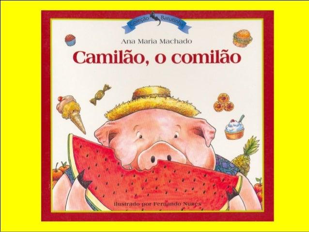 Camilo era um leitão. Um porco grande, o Camilão. Não era um porco dos mais porcos. Mas era preguiçoso. E muito guloso. Um...