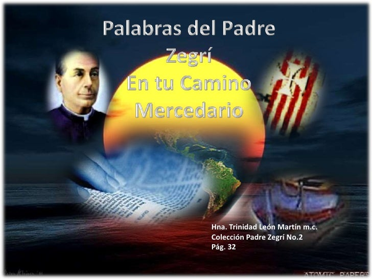 Palabras del Padre Zegrí<br />En tu Camino Mercedario<br />Hna. Trinidad León Martín m.c.<br />Colección Padre Zegrí No.2<...